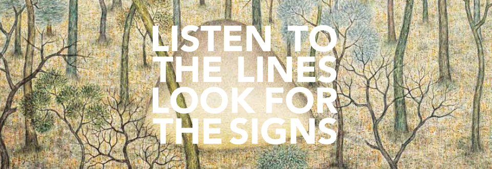 LISTEN TO THE LINES LOOK FOR THE SIGNS